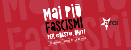 """""""MAI PIU' FASCISMI"""": IL MESSAGGIO DELL'ARCI PER IL GIORNO DELLA MEMORIA"""
